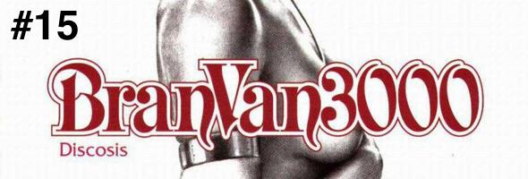 Bran Van 3000 - Discosis #15